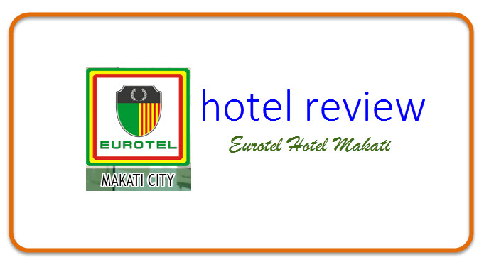 HOTEL REVIEW Eurotel Makati